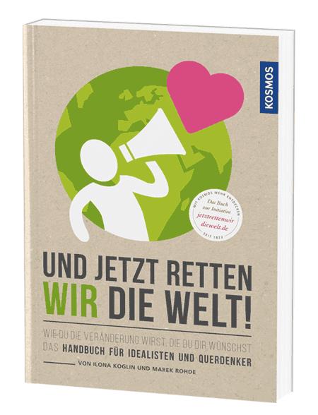 Cover: Und jetzt retten wir die Welt!